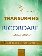 Transurfing. Ricordare: Tecnica guidata
