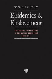 Epidemics and Enslavement: Biological Catastrophe in the Native Southeast, 1492-1715