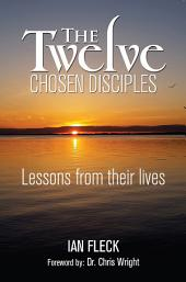 The Twelve Chosen Disciples: Lessons from Their Lives