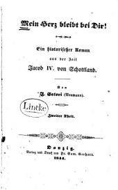 Mein Herz bleibt bei Dir!: ein historischer Roman aus der Zeit Jacob IV. von Schottland, Band 2