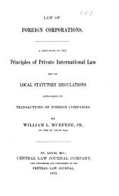 Law of Foreign Corporations: A Discussion of the Principles of Private International Law and of Local Statutory Regulations Applicable to Transactions of Foreign Companies