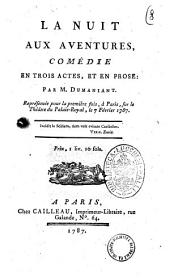La nuit aux aventures, comedie en trois actes, et en prose. Par M. Dumaniant. Representee pour la premiere fois, a Paris, sur le Theatre du Palais-Royal, le 7 fevrier 1787