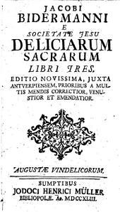 Jacobi Bidermanni E Societate Jesu Deliciarum Sacrarum Libri Tres