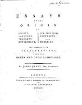 Essays on the Origin of Society, Language, Property, Government, Jurisdiction, Contracts, and Marriage: Interspersed with Illus. from the Greek and Galic Languages
