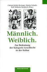 M  nnlich  Weiblich  Zur Bedeutung der Kategorie Geschlecht in der Kultur PDF