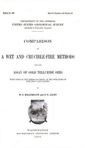 Comparison of a Wet and Crucible-fire Methods for the Assay of Gold Telluride Ores, with Notes on the Errors Occurring in the Operations of Fire Assay and Parting