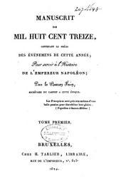 Manuscrit de mil huit cent treize, contenant le précis des événemens de cette année, pour servir à l'histoire de l'Empereur Napoléon: Volume1