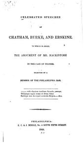 Celebrated Speeches of Chatham, Burke, and Erskine: To which is Added, the Argument of Mr. Mackintosh in the Case of Peltier
