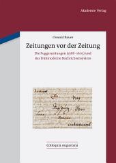 Zeitungen vor der Zeitung: Die Fuggerzeitungen (1568-1605) und das frühmoderne Nachrichtensystem