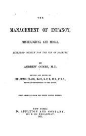 The Management of Infancy, Physiological and Moral: Intended Chiefly for the Use of Parents