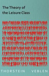 The Theory of the Leisure Class (Essential Economics Series: Celebrated Economists)