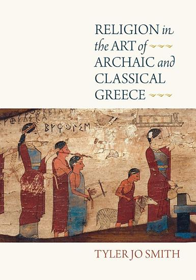 Religion in the Art of Archaic and Classical Greece PDF