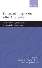 European Integration After Amsterdam : Institutional Dynamics and Prospects for Democracy: Institutional Dynamics and Prospects for Democracy