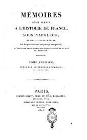 Mémoires pour servir a l'histoire de France, sous Napoléon, écrits a Sainte-Hélène, par les généraux qui ont partagé sa captivité, et publiés sur les manuscrits entierement corrigés de la main de Napoleon. Tome premier [-sixieme]: Tome premier, écrit par le général Gourgaud, son Aide-de-Camp, Volume1