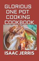 Glorious One Pot Cooking Cookbook