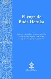 El Yoga de Buda Heruka: Sadhana esencial de la autogeneración del mandala corporal de Heruka