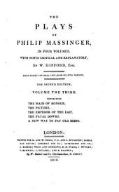 The Plays of Philip Massinger: The maid of honour. The picture. The Emperor of the East. The fatal dowry. A new way to pay old debts