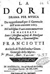 La Dori drama per musica da rappresentarsi per il Carneuale dell'anno corrente 1665. Nel nobilissimo teatro eretto nuouamente in Macerata sotto i felicissimi auspicij di Monsignor illustrissimo, e reuerendissimo Franciotti ..