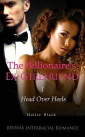 The Billionaire's Ex-Girlfriend 1 (BWWM Interracial Romance Short Stories): Head Over Heels
