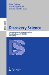 Discovery Science: 19th International Conference, DS 2016, Bari, Italy, October 19–21, 2016, Proceedings