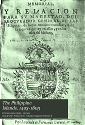 The Philippine Islands, 1493-1803: explorations by early navigators, descriptions of the islands and their peoples, their history and records of the Catholic missions, as related in contemporaneous books and manuscripts, showing the political, economic, commercial and religious conditions of those islands from their earliest relations with European nations to the beginning of the nineteenthe century