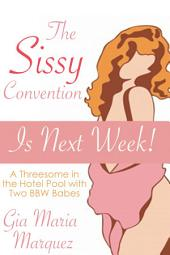 The Sissy Convention is Next Week!: A Threesome in the Hotel Pool with Two BBW Babes
