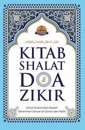 Kitab Shalat, Doa & Zikir: Untuk Kebutuhan Ibadah Sehari-hari Sesuai al-Quran dan Hadis