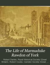 The Life of Marmaduke Rawdon of York: Or, Marmaduke Rawdon the Second of that Name, Volume 85