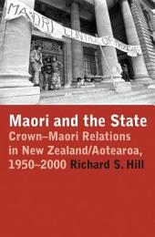 Maori and the State: Crown–Maori Relations in New Zealand/Aotearoa, 1950–2000