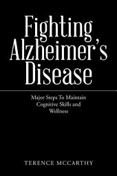 Fighting Alzheimer'S Disease: Major Steps to Maintain Cognitive Skills and Wellness