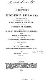 The History of Modern Europe: With an Account of the Decline and Fall of the Roman Empire and a View of the Progress of Society from the Rise of the Modern Kingdoms to the Peace of Paris in 1763, in a Series of Letters from a Nobleman to His Son, Volume 5