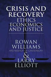 Crisis and Recovery: Ethics, Economics and Justice