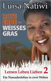 Rote Erde – weißes Gras – Lernen Leben Lieben – 2: Ein Nomadenleben in zwei Welten