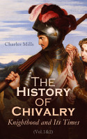 The History of Chivalry  Knighthood and Its Times  Vol 1 2  PDF