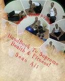 Handbook to Supreme Health & Fitness!