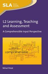 L2 Learning, Teaching and Assessment: A Comprehensible Input Perspective