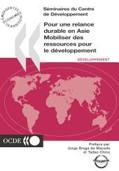 Séminaires du Centre de Développement Pour une relance durable en Asie Mobiliser des ressources pour le développement: Mobiliser des ressources pour le développement