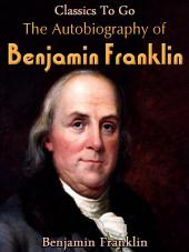 The Autobiography of Benjamin Franklin: Revised Edition of Original Version