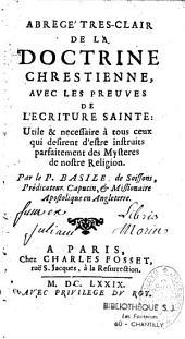 Abrégé très-clair de la doctrine chrestienne avec les preuves de l'Écriture Sainte...