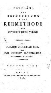 Beyträge zur Beförderung einer Kurmethode auf psychichem Wege: Band 1