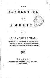 The Revolution of America. By the Abbé Raynal, ...