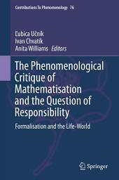 The Phenomenological Critique of Mathematisation and the Question of Responsibility: Formalisation and the Life-World
