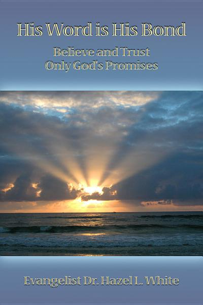 His Word is His Bond: Believe and Trust Only God's Promises