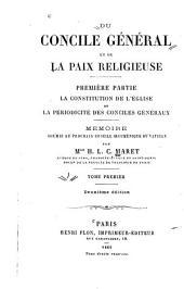 Du concile général et de la paix religieuse: mémoire soumis au prochain Concile oecuménique du Vatican. La constitution de l'Eglise et la périodicité des conciles généraux. Première partie, Volume1