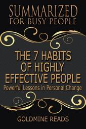 THE 7 HABITS OF HIGHLY EFFECTIVE PEOPLE - Summarized for Busy People: Powerful Lessons in Personal Change: Based on the Book by Stephen Covey