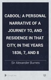 Cabool: A Personal Narrative of a Journey To, and Residence in that City, in the Years 1836, 7, and 8