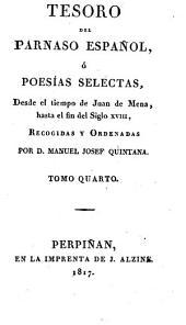 Tesoro del Parnaso español, ó Poesías selectas, desde el tiempo de Juan de Mena, hasta el fin del siglo xviii, recogidas y ordenadas por M.J. Quintana: Volumen 4
