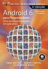 Android 6 para Programadores - 3ª Edição: Uma Abordagem Baseada em Aplicativos