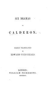 Six Dramas of Calderon. Freely translated by Edward Fitzgerald