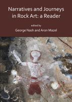 Narratives and Journeys in Rock Art  A Reader PDF